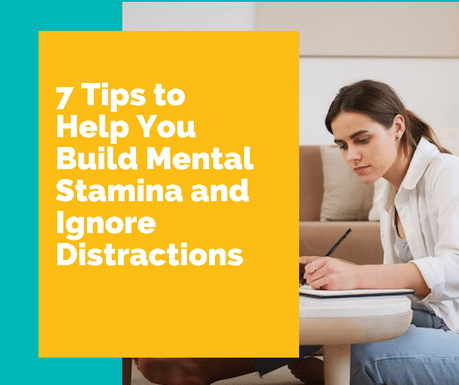 build your mental stamina and ignore distractions