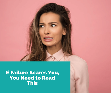 if failure scares you read this