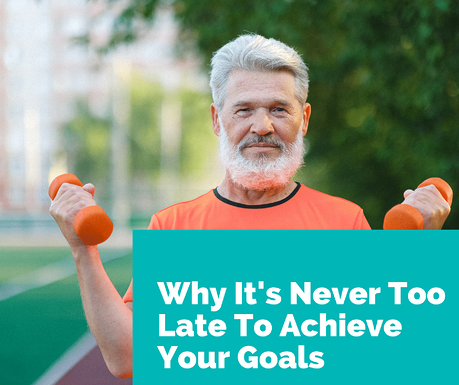 never too late to achieve goals